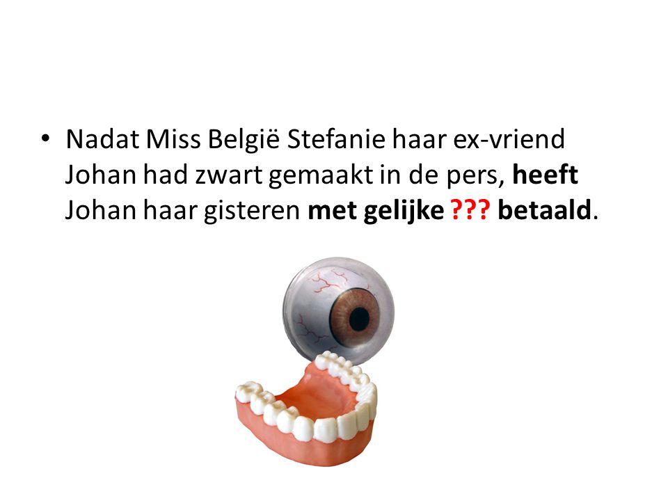 Nadat Miss België Stefanie haar ex-vriend Johan had zwart gemaakt in de pers, heeft Johan haar gisteren met gelijke ??.