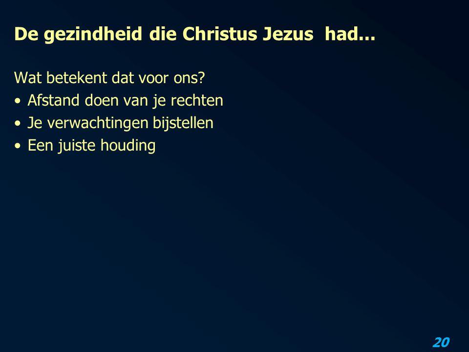 20 De gezindheid die Christus Jezus had... Wat betekent dat voor ons? Afstand doen van je rechten Je verwachtingen bijstellen Een juiste houding