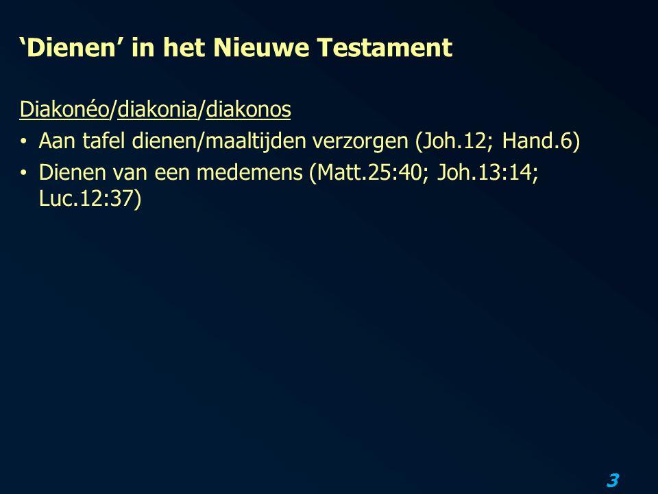 3 'Dienen' in het Nieuwe Testament Diakonéo/diakonia/diakonos Aan tafel dienen/maaltijden verzorgen (Joh.12; Hand.6) Dienen van een medemens (Matt.25: