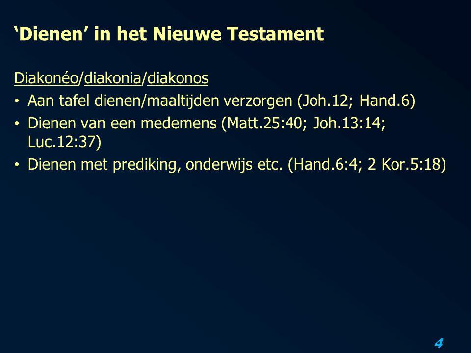 4 'Dienen' in het Nieuwe Testament Diakonéo/diakonia/diakonos Aan tafel dienen/maaltijden verzorgen (Joh.12; Hand.6) Dienen van een medemens (Matt.25:
