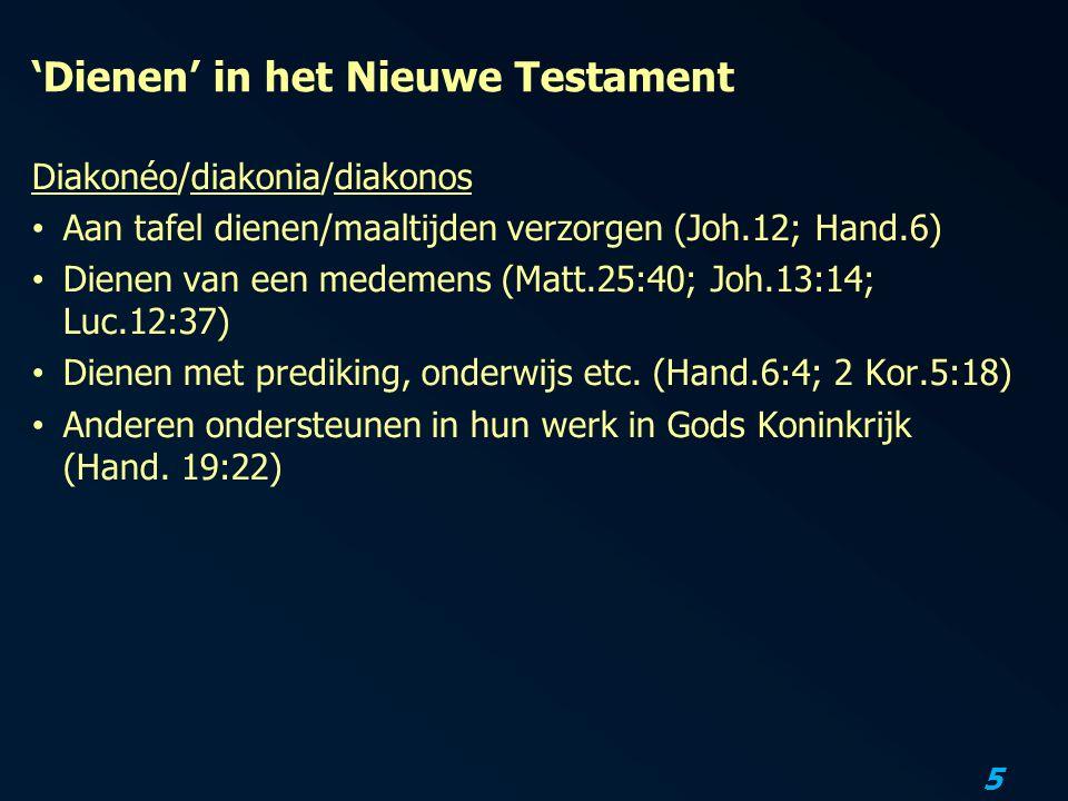 5 'Dienen' in het Nieuwe Testament Diakonéo/diakonia/diakonos Aan tafel dienen/maaltijden verzorgen (Joh.12; Hand.6) Dienen van een medemens (Matt.25: