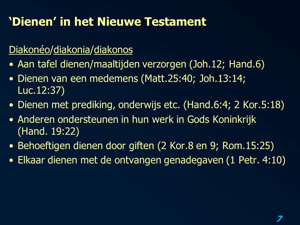 7 'Dienen' in het Nieuwe Testament Diakonéo/diakonia/diakonos Aan tafel dienen/maaltijden verzorgen (Joh.12; Hand.6) Dienen van een medemens (Matt.25: