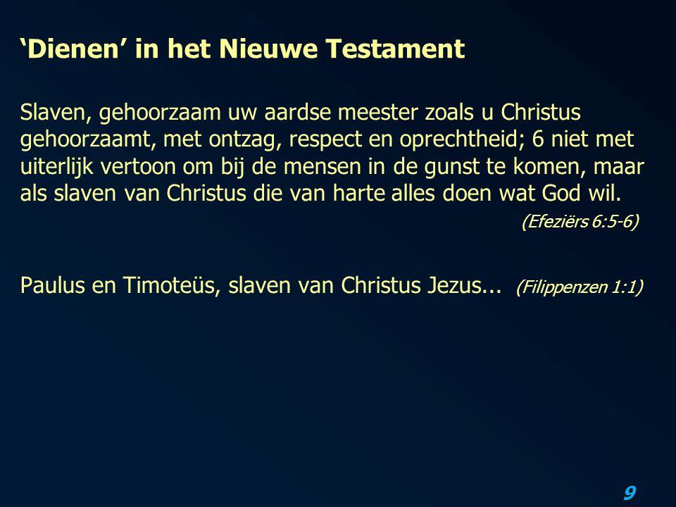 9 'Dienen' in het Nieuwe Testament Slaven, gehoorzaam uw aardse meester zoals u Christus gehoorzaamt, met ontzag, respect en oprechtheid; 6 niet met u