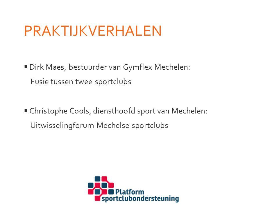 PRAKTIJKVERHALEN  Dirk Maes, bestuurder van Gymflex Mechelen: Fusie tussen twee sportclubs  Christophe Cools, diensthoofd sport van Mechelen: Uitwis