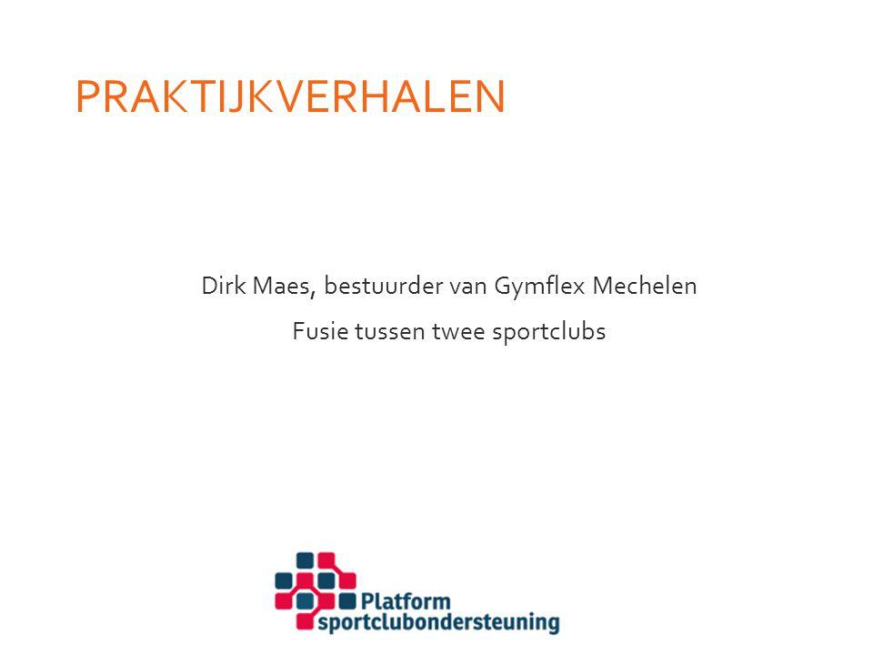 PRAKTIJKVERHALEN Dirk Maes, bestuurder van Gymflex Mechelen Fusie tussen twee sportclubs