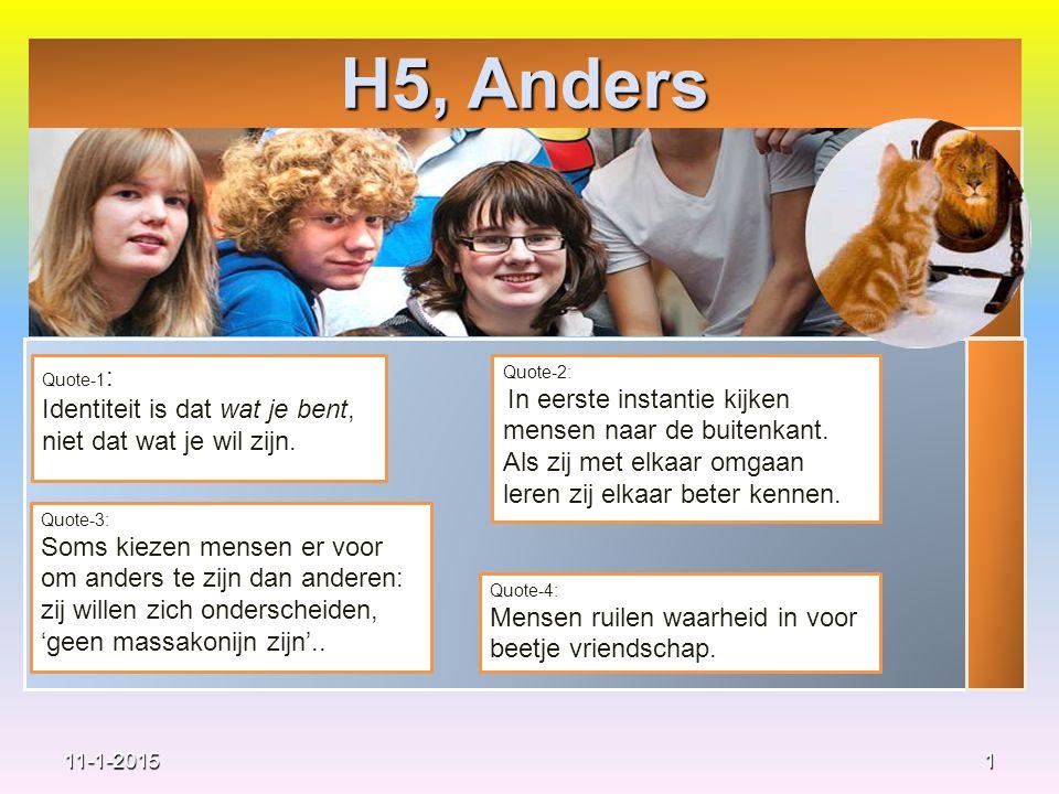 H5, Anders 1 Quote-2: In eerste instantie kijken mensen naar de buitenkant. Als zij met elkaar omgaan leren zij elkaar beter kennen. Quote-3: Soms kie