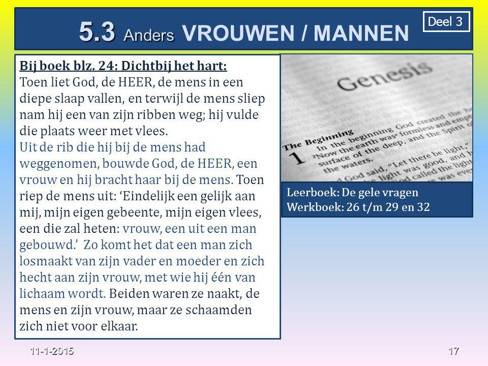 17 11-1-2015 5.3 Anders 5.3 Anders VROUWEN / MANNEN Deel 3 Bij boek blz. 24: Dichtbij het hart: Toen liet God, de HEER, de mens in een diepe slaap val