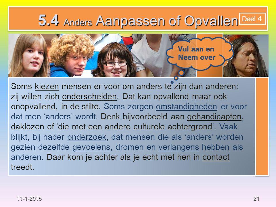 21 11-1-2015 Neem over 5.4 Anders Aanpassen of Opvallen Soms kiezen mensen er voor om anders te zijn dan anderen: zij willen zich onderscheiden.