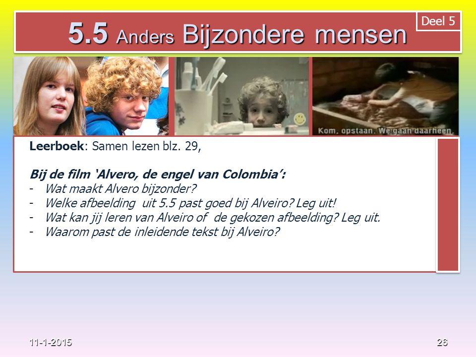 26 11-1-2015 5.5 Anders Bijzondere mensen Deel 5 Leerboek: Samen lezen blz. 29, Bij de film 'Alvero, de engel van Colombia': -Wat maakt Alvero bijzond