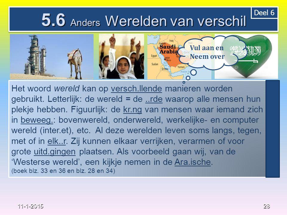 28 11-1-2015 5.6 Anders Werelden van verschil Het woord wereld kan op versch.llende manieren worden gebruikt. Letterlijk: de wereld = de..rde waarop a