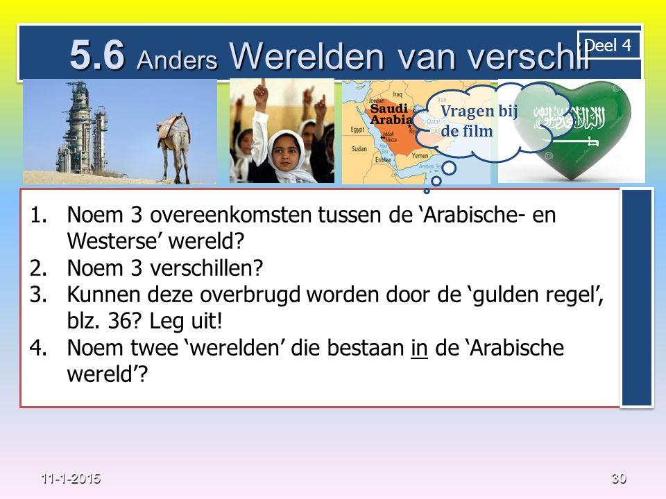 5.6 Anders Werelden van verschil 30 11-1-2015 Deel 4 1.Noem 3 overeenkomsten tussen de 'Arabische- en Westerse' wereld.