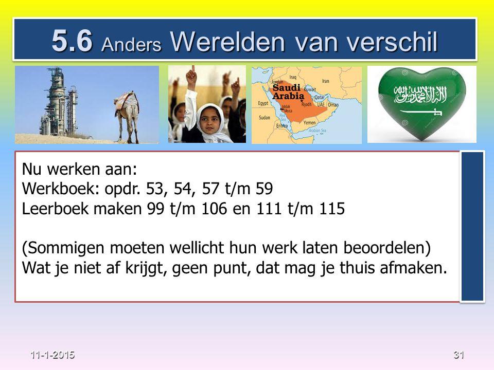 5.6 Anders Werelden van verschil 31 11-1-2015 Nu werken aan: Werkboek: opdr. 53, 54, 57 t/m 59 Leerboek maken 99 t/m 106 en 111 t/m 115 (Sommigen moet