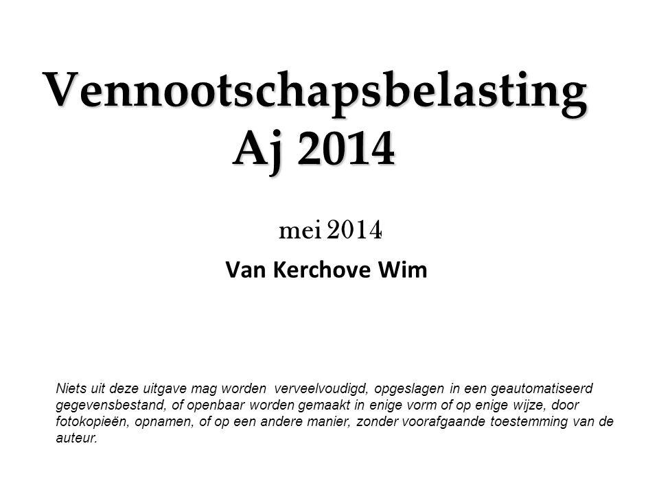 Vennootschapsbelasting Aj 2014 mei 2014 Van Kerchove Wim Niets uit deze uitgave mag worden verveelvoudigd, opgeslagen in een geautomatiseerd gegevensb
