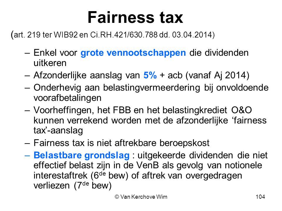 Fairness tax ( art. 219 ter WIB92 en Ci.RH.421/630.788 dd. 03.04.2014) –Enkel voor grote vennootschappen die dividenden uitkeren –Afzonderlijke aansla