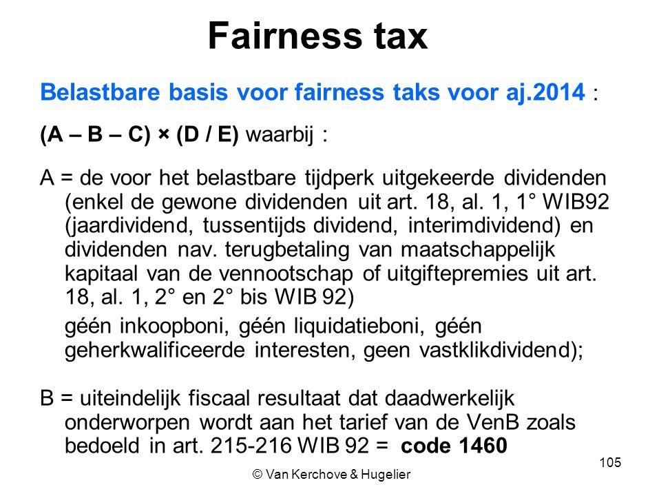 Fairness tax Belastbare basis voor fairness taks voor aj.2014 : (A – B – C) × (D / E) waarbij : A = de voor het belastbare tijdperk uitgekeerde divide