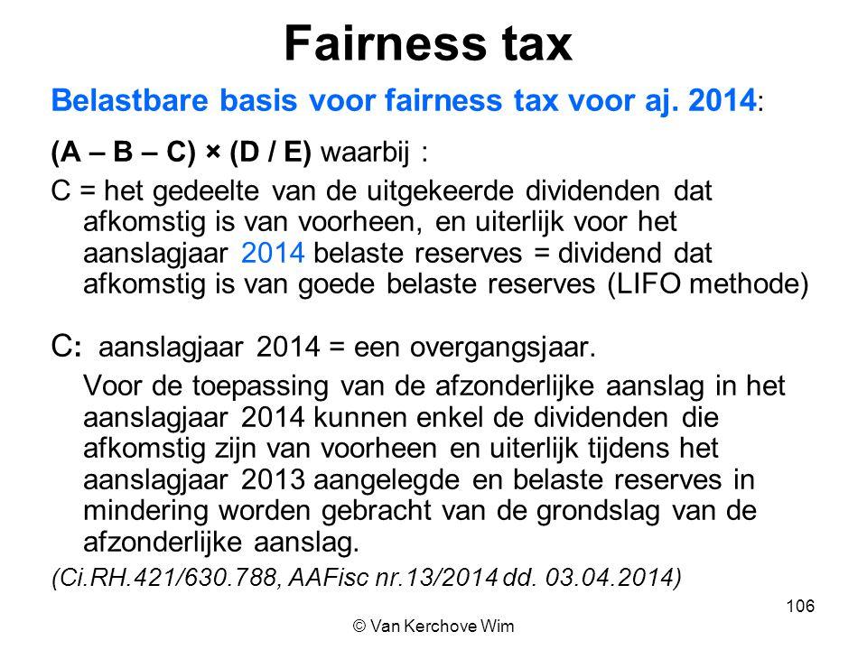 Fairness tax Belastbare basis voor fairness tax voor aj. 2014 : (A – B – C) × (D / E) waarbij : C = het gedeelte van de uitgekeerde dividenden dat afk