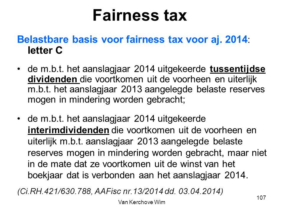 Fairness tax Belastbare basis voor fairness tax voor aj. 2014 : letter C de m.b.t. het aanslagjaar 2014 uitgekeerde tussentijdse dividenden die voortk