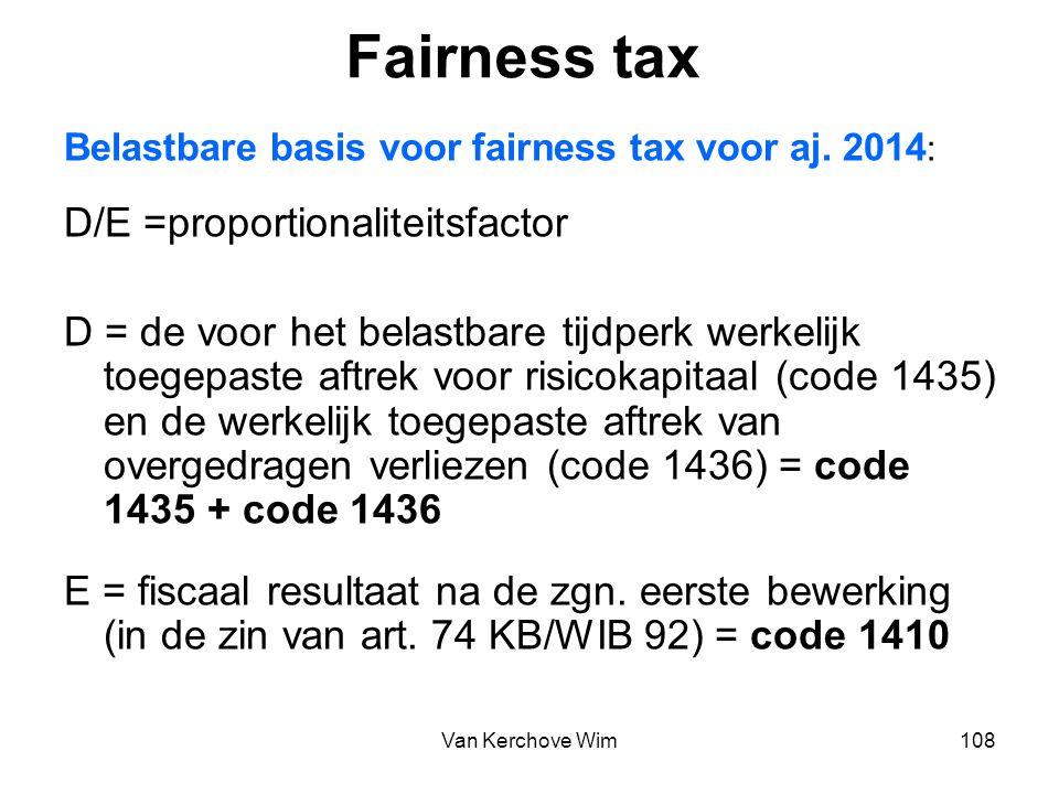 Fairness tax Belastbare basis voor fairness tax voor aj. 2014 : D/E =proportionaliteitsfactor D = de voor het belastbare tijdperk werkelijk toegepaste