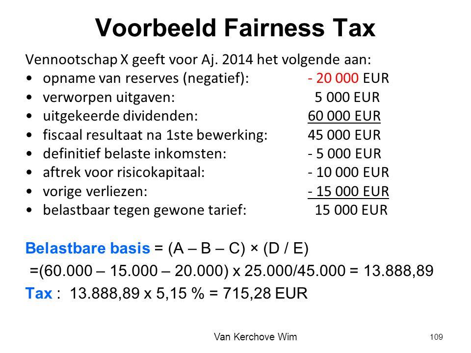 Voorbeeld Fairness Tax Vennootschap X geeft voor Aj. 2014 het volgende aan: opname van reserves (negatief): - 20 000 EUR verworpen uitgaven: 5 000 EUR