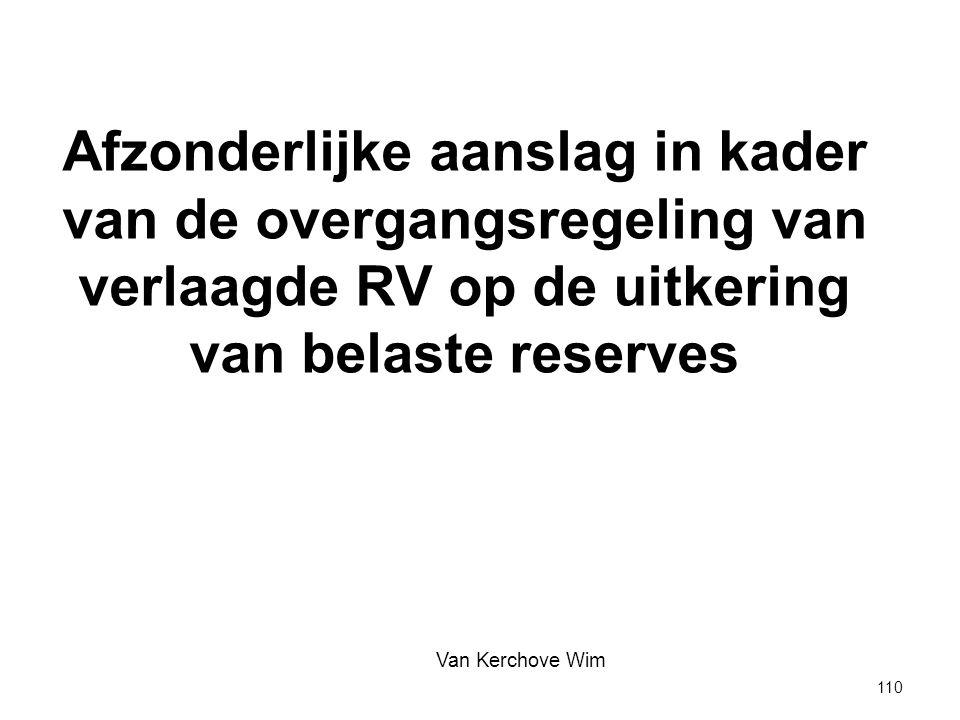 Afzonderlijke aanslag in kader van de overgangsregeling van verlaagde RV op de uitkering van belaste reserves Van Kerchove Wim 110