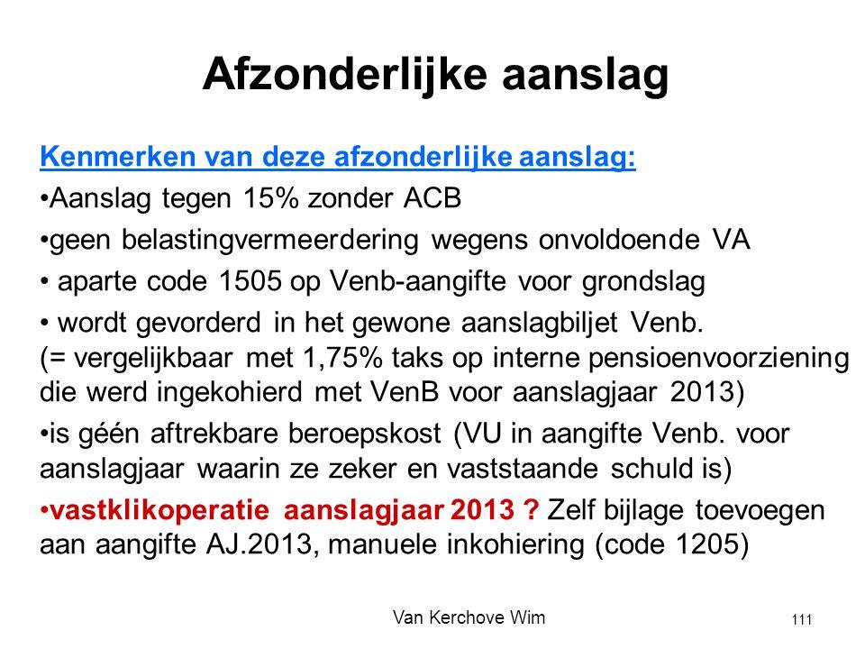 Afzonderlijke aanslag Kenmerken van deze afzonderlijke aanslag: Aanslag tegen 15% zonder ACB geen belastingvermeerdering wegens onvoldoende VA aparte