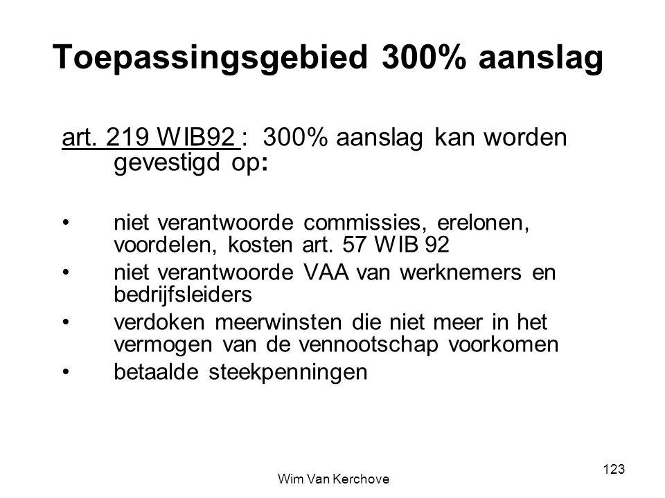 Toepassingsgebied 300% aanslag art. 219 WIB92 : 300% aanslag kan worden gevestigd op: niet verantwoorde commissies, erelonen, voordelen, kosten art. 5
