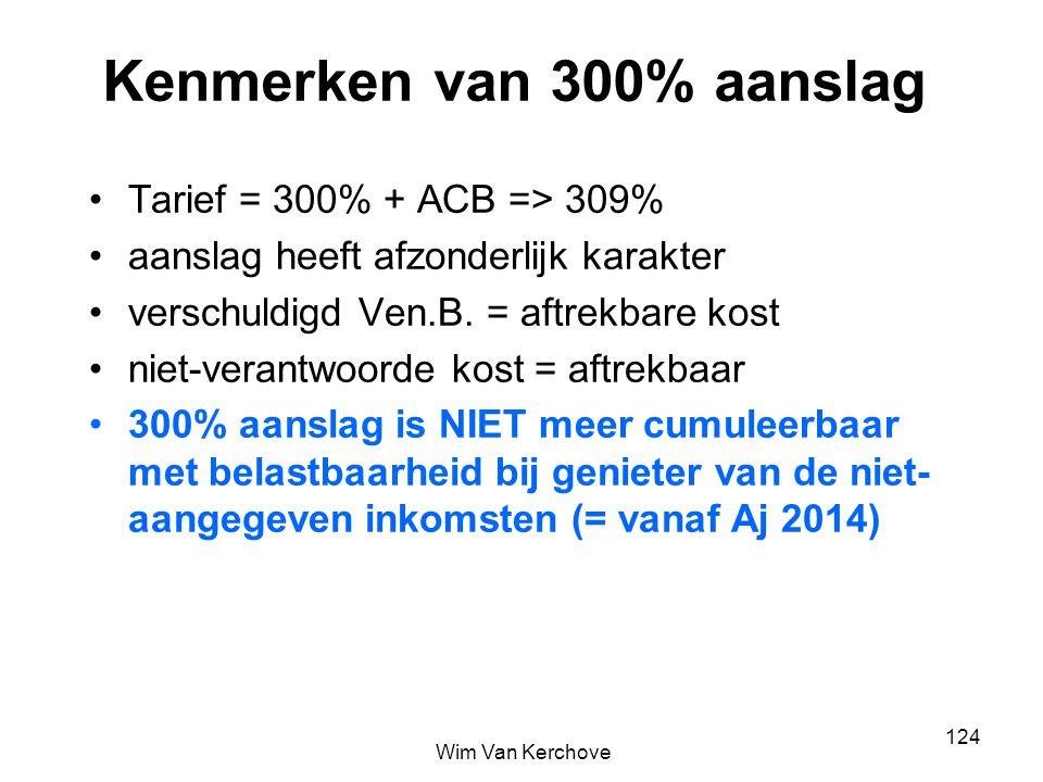 Kenmerken van 300% aanslag Tarief = 300% + ACB => 309% aanslag heeft afzonderlijk karakter verschuldigd Ven.B. = aftrekbare kost niet-verantwoorde kos