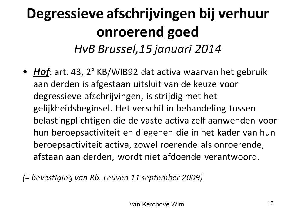Degressieve afschrijvingen bij verhuur onroerend goed HvB Brussel,15 januari 2014 Hof : art. 43, 2° KB/WIB92 dat activa waarvan het gebruik aan derden