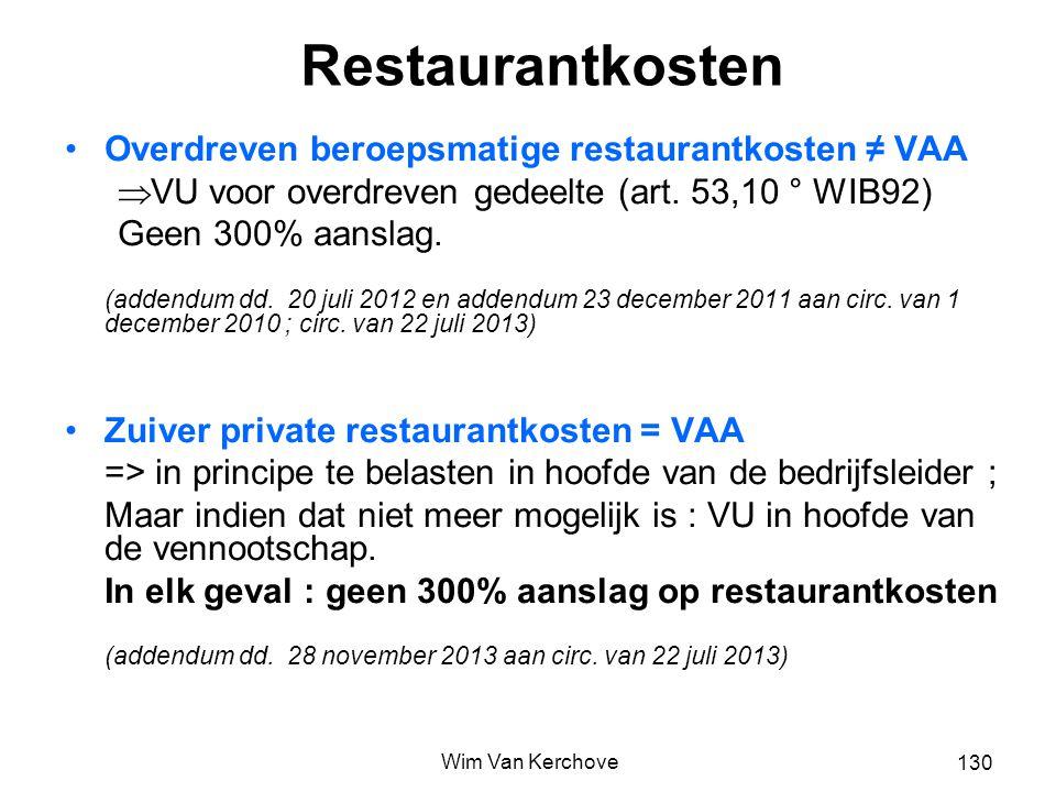 Restaurantkosten Overdreven beroepsmatige restaurantkosten ≠ VAA  VU voor overdreven gedeelte (art. 53,10 ° WIB92) Geen 300% aanslag. (addendum dd. 2