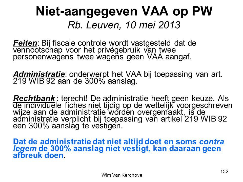 Niet-aangegeven VAA op PW Rb. Leuven, 10 mei 2013 Feiten: Bij fiscale controle wordt vastgesteld dat de vennootschap voor het privégebruik van twee pe