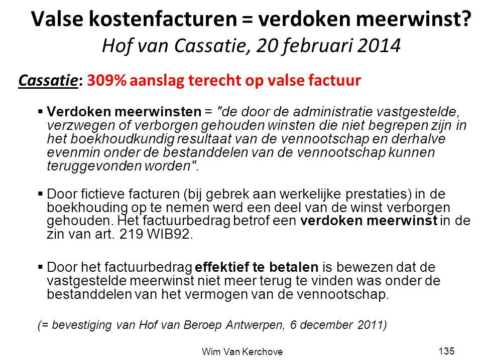 Valse kostenfacturen = verdoken meerwinst? Hof van Cassatie, 20 februari 2014 Cassatie: 309% aanslag terecht op valse factuur  Verdoken meerwinsten =