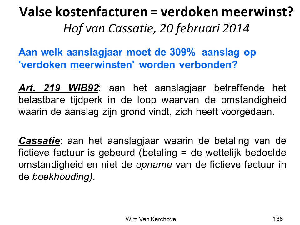 Valse kostenfacturen = verdoken meerwinst? Hof van Cassatie, 20 februari 2014 Aan welk aanslagjaar moet de 309% aanslag op 'verdoken meerwinsten' word