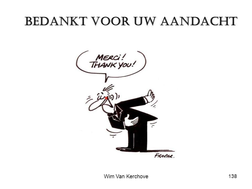 138 BEDANKT VOOR UW AANDACHT Wim Van Kerchove