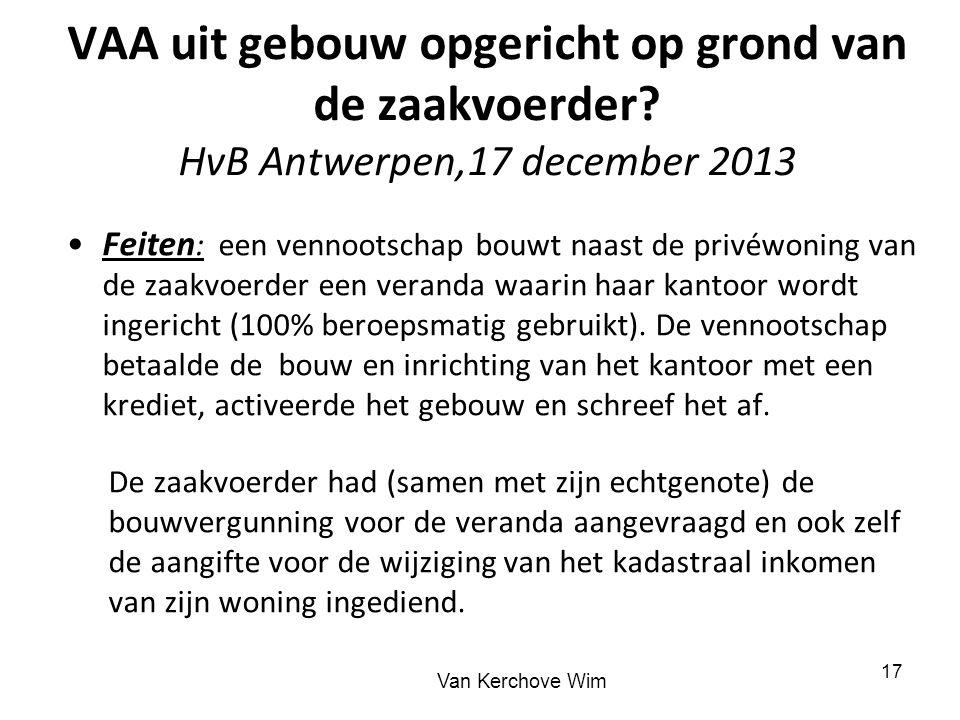 VAA uit gebouw opgericht op grond van de zaakvoerder? HvB Antwerpen,17 december 2013 Feiten : een vennootschap bouwt naast de privéwoning van de zaakv