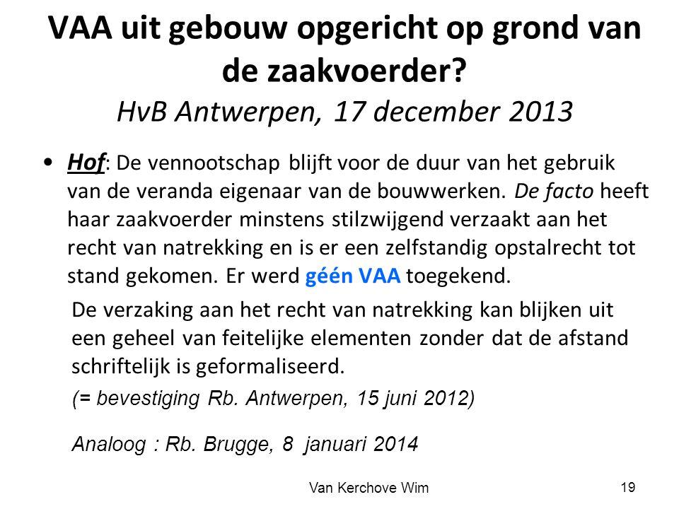 VAA uit gebouw opgericht op grond van de zaakvoerder? HvB Antwerpen, 17 december 2013 Hof : De vennootschap blijft voor de duur van het gebruik van de