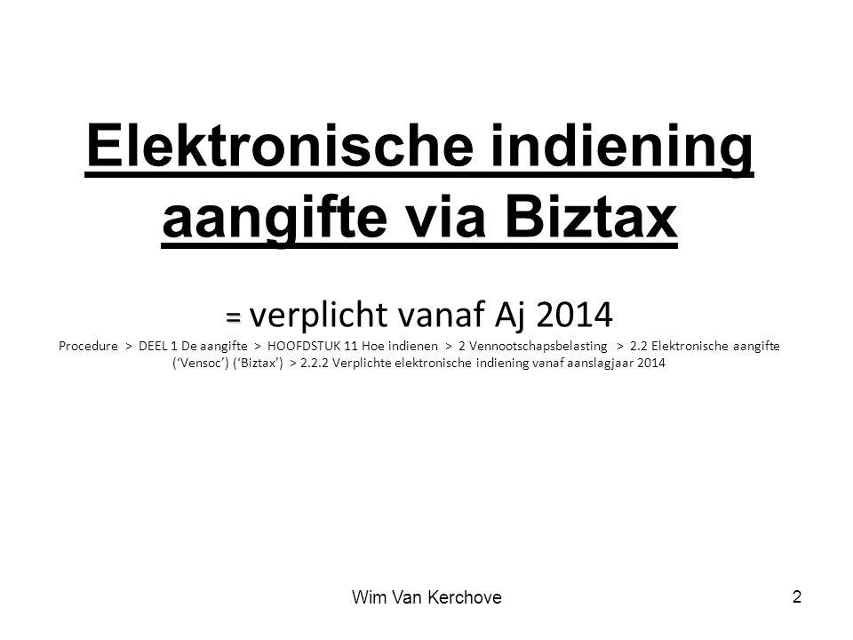 = Elektronische indiening aangifte via Biztax = verplicht vanaf Aj 2014 Procedure > DEEL 1 De aangifte > HOOFDSTUK 11 Hoe indienen > 2 Vennootschapsbe