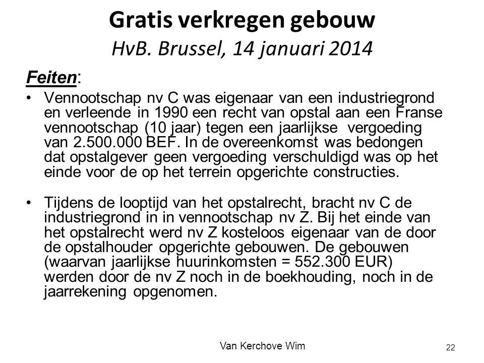 Gratis verkregen gebouw HvB. Brussel, 14 januari 2014 Feiten : Vennootschap nv C was eigenaar van een industriegrond en verleende in 1990 een recht va