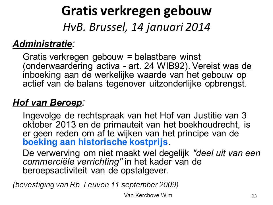 Gratis verkregen gebouw HvB. Brussel, 14 januari 2014 Administratie : Gratis verkregen gebouw = belastbare winst (onderwaardering activa - art. 24 WIB