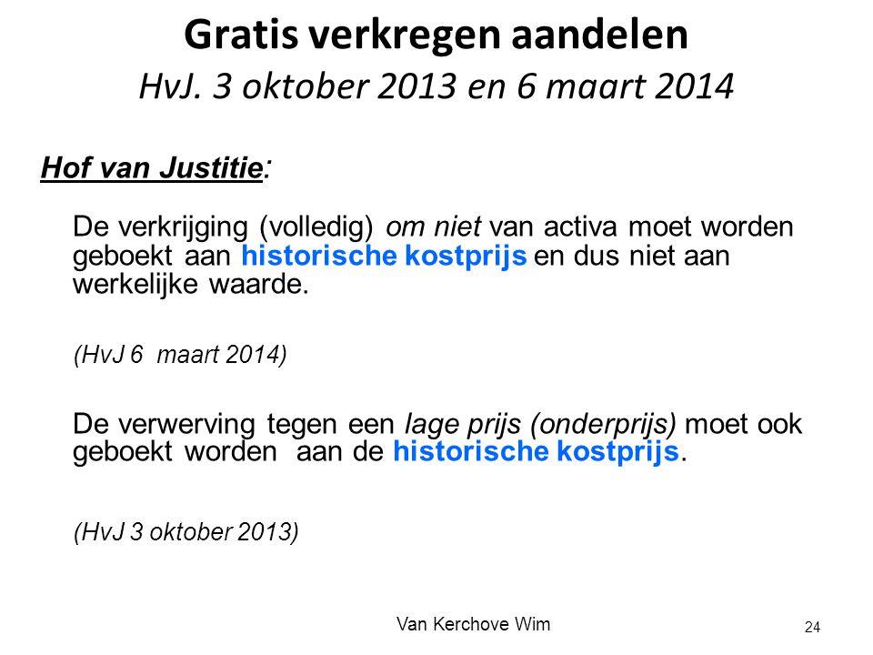 Gratis verkregen aandelen HvJ. 3 oktober 2013 en 6 maart 2014 Hof van Justitie : De verkrijging (volledig) om niet van activa moet worden geboekt aan