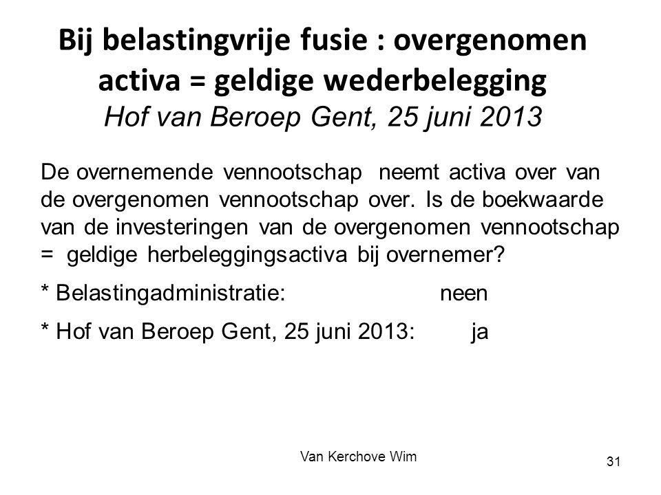 Bij belastingvrije fusie : overgenomen activa = geldige wederbelegging Hof van Beroep Gent, 25 juni 2013 De overnemende vennootschap neemt activa over