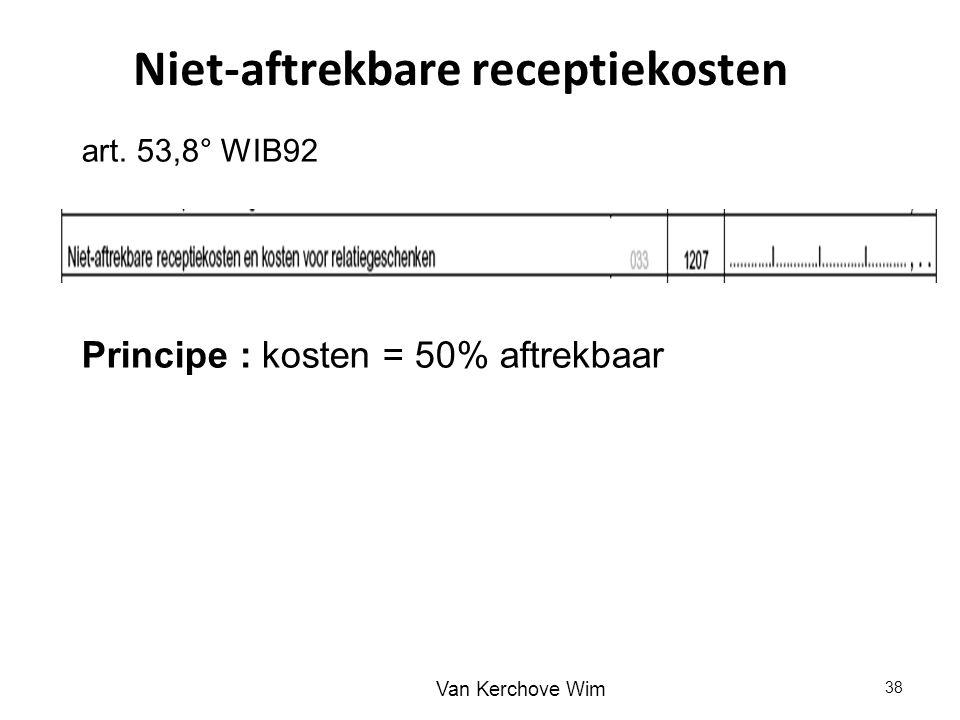 Niet-aftrekbare receptiekosten art. 53,8° WIB92 Principe : kosten = 50% aftrekbaar Van Kerchove Wim 38