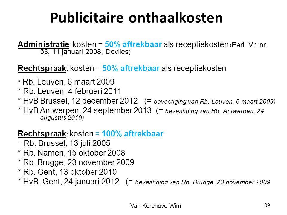 Administratie : kosten = 50% aftrekbaar als receptiekosten ( Parl. Vr. nr. 53, 11 januari 2008, Devlies ) Rechtspraak: kosten = 50% aftrekbaar als rec