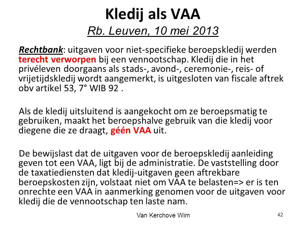 Kledij als VAA Rb. Leuven, 10 mei 2013 Rechtbank: uitgaven voor niet-specifieke beroepskledij werden terecht verworpen bij een vennootschap. Kledij di