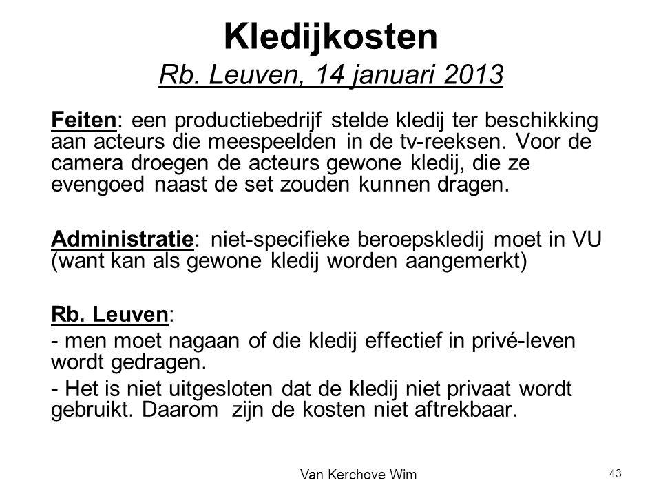 Kledijkosten Rb. Leuven, 14 januari 2013 Feiten: een productiebedrijf stelde kledij ter beschikking aan acteurs die meespeelden in de tv-reeksen. Voor
