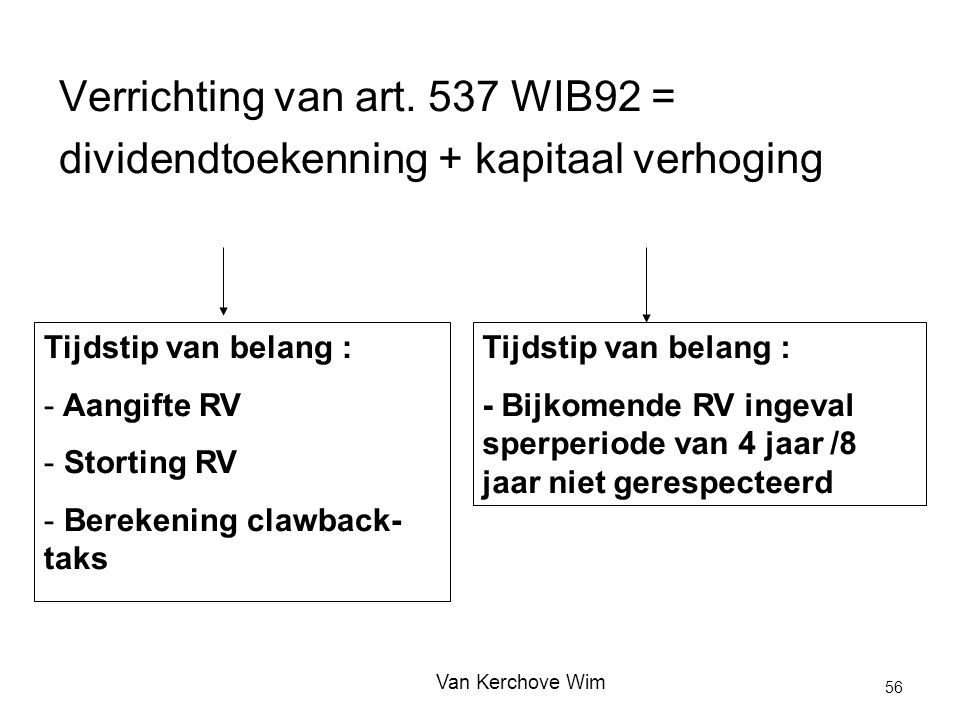 Verrichting van art. 537 WIB92 = dividendtoekenning + kapitaal verhoging Tijdstip van belang : - Aangifte RV - Storting RV - Berekening clawback- taks