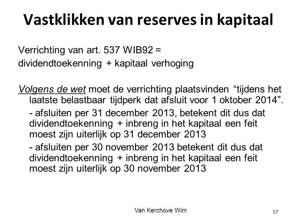 Vastklikken van reserves in kapitaal Verrichting van art. 537 WIB92 = dividendtoekenning + kapitaal verhoging Volgens de wet moet de verrichting plaat