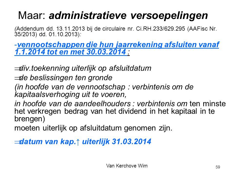 Maar: administratieve versoepelingen (Addendum dd. 13.11.2013 bij de circulaire nr. Ci.RH.233/629.295 (AAFisc Nr. 35/2013) dd. 01.10.2013): -vennootsc