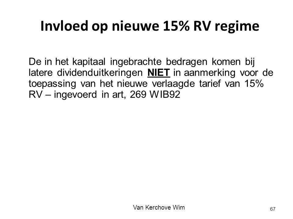 Invloed op nieuwe 15% RV regime De in het kapitaal ingebrachte bedragen komen bij latere dividenduitkeringen NIET in aanmerking voor de toepassing van