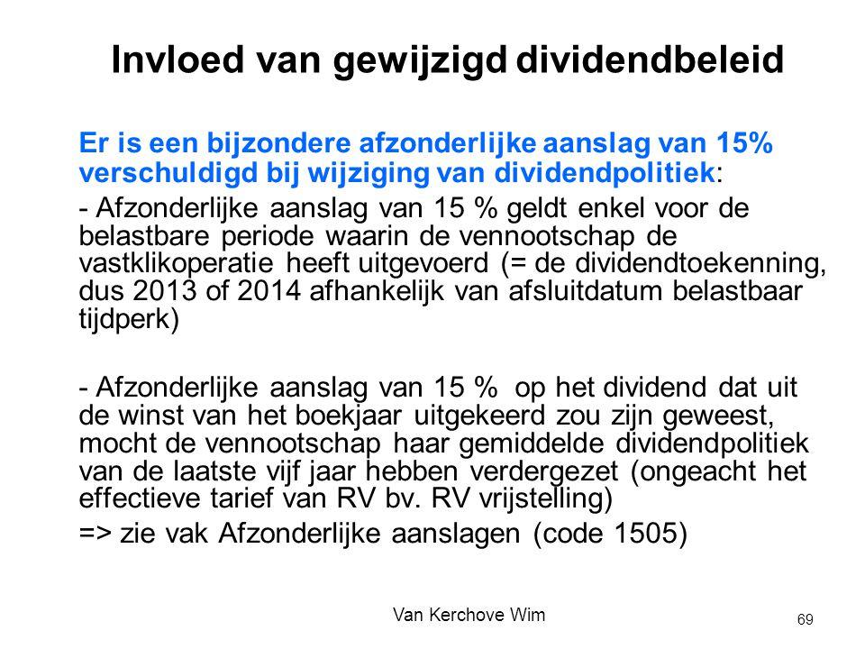 Invloed van gewijzigd dividendbeleid Er is een bijzondere afzonderlijke aanslag van 15% verschuldigd bij wijziging van dividendpolitiek: - Afzonderlij