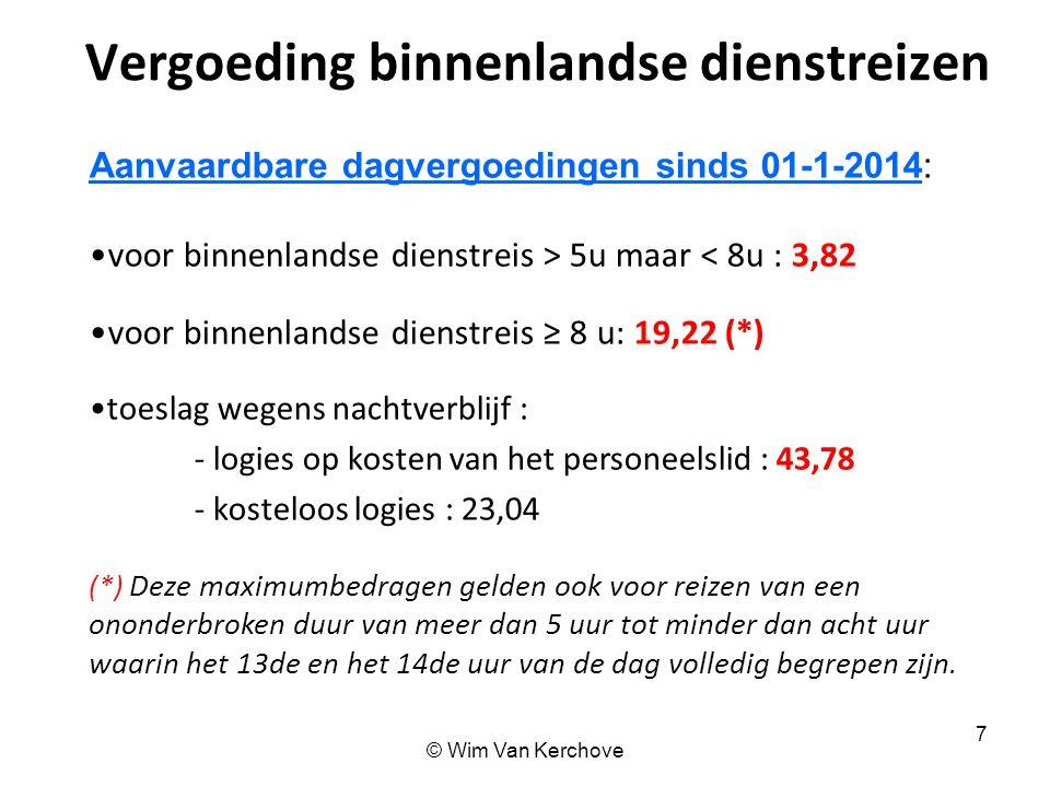 © Wim Van Kerchove 7 Vergoeding binnenlandse dienstreizen Aanvaardbare dagvergoedingen sinds 01-1-2014: voor binnenlandse dienstreis > 5u maar < 8u :